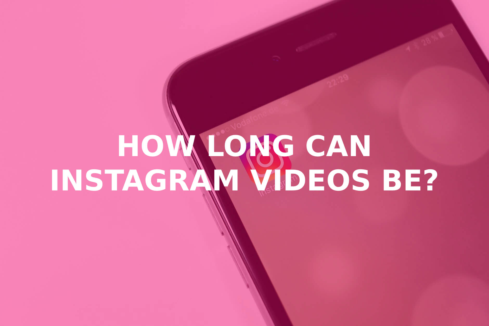 How Long are Instagram Videos